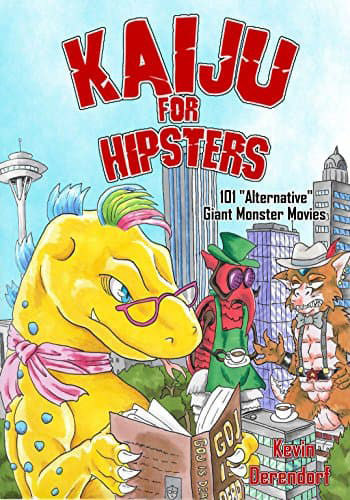 "Kaiju for Hipsters: 101 ""Alternative"" Giant Monster Movies"